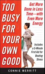 Too Busy for Your Own Good: Get More Done in Less Time With Even More Energy