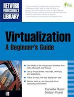 Virtualization, A Beginner's Guide (Beginner's Guide)