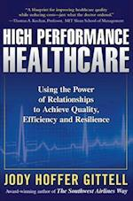 High Performance Healthcare: Using The Power Of Relationships To Achieve Quality