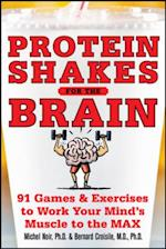 Protein Shakes for the Brain: 90 Games and Exercises to Work Your Mind s Muscle to the Max