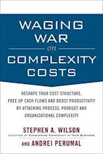 Waging War on Complexity Costs: Reshape Your Cost Structure, Free Up Cash Flows and Boost Productivity by Attacking Process, Product and Organizational Complexity (Business Books)