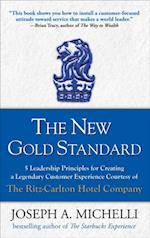 New Gold Standard: 5 Leadership Principles for Creating a Legendary Customer Experience Courtesy of the Ritz-Carlton Hotel Company