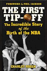 First Tip-Off: The Incredible Story of the Birth of the NBA