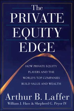Private Equity Edge: How Private Equity Players and the World's Top Companies Build Value and Wealth af Shepherd G. IV Pryor