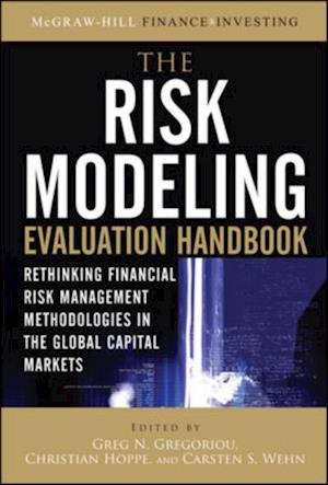 Risk Modeling Evaluation Handbook: Rethinking Financial Risk Management Methodologies in the Global Capital Markets af Carsten S Wehn