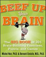 Beef Up Your Brain: The Big Book of 301 Brain-Building Exercises, Puzzles and Games! (1-2-3 Series)