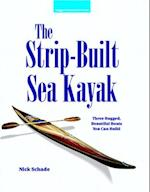 Strip-Built Sea Kayak: Three Rugged, Beautiful Boats You Can Build