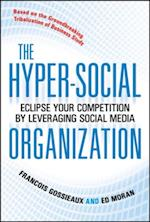 Hyper-Social Organization: Eclipse Your Competition by Leveraging Social Media