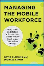 Managing the Mobile Workforce: Leading, Building, and Sustaining Virtual Teams af Michael Clemons, David