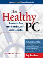 Healthy PC: Preventive Care, Home Remedies, and Green Computing, 2nd Edition