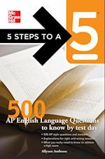 5 Steps to a 5 500 AP English Language Questions to Know by Test Day (5 Steps to a 5 on the Advanced Placement Examinations Series)