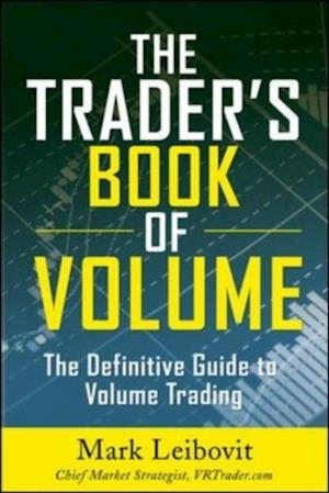 Trader's Book of Volume: The Definitive Guide to Volume Trading af Mark Leibovit