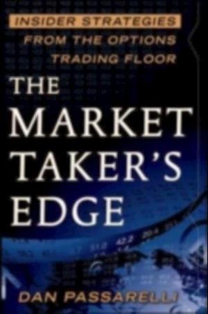 Market Taker's Edge: Insider Strategies from the Options Trading Floor af Dan Passarelli
