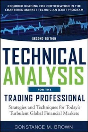 Technical Analysis for the Trading Professional Second Edition: Strategies and Techniques for Today s Turbulent Global Financial Markets af Constance Brown