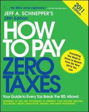 How to Pay Zero Taxes 2011: Your Guide to Every Tax Break the IRS Allows! af Jeff A Schnepper