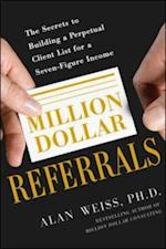Million Dollar Referrals: The Secrets to Building a Perpetual Client List to Generate a Seven-Figure Income