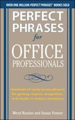 Perfect Phrases for Office Professionals: Hundreds of ready-to-use phrases for getting respect, recognition, and results in today s workplace (Perfect Phrases Series)