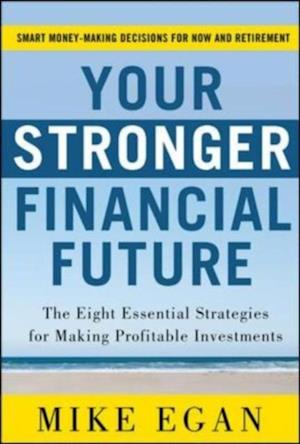Your Stronger Financial Future: The Eight Essential Strategies for Making Profitable Investments af Mike Egan