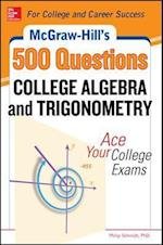 McGraw-Hill's 500 College Algebra and Trigonometry Questions: Ace Your College Exams (Test Prep)