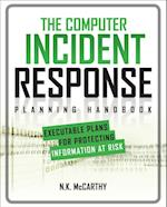 Computer Incident Response Planning Handbook:  Executable Plans for Protecting Information at Risk