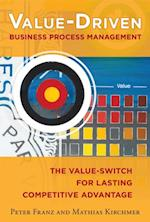 Value-Driven Business Process Management: The Value-Switch for Lasting Competitive Advantage af Peter Franz