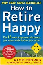 How to Retire Happy, Fourth Edition: The 12 Most Important Decisions You Must Make Before You Retire (Business Books)
