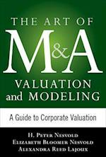 Art of M&A Valuation and Modeling: A Guide to Corporate Valuation (The Art of M&a Series)