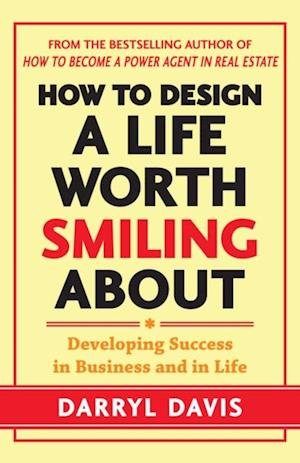 How to Design a Life Worth Smiling About: Developing Success in Business and in Life af Darryl Davis