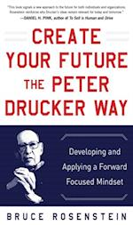 Create Your Future the Peter Drucker Way: Developing and Applying a Forward-Focused Mindset af Bruce Rosenstein