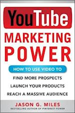 YouTube Marketing Power: How to Use Video to Find More Prospects, Launch Your Products, and Reach a Massive Audience (Business Books)