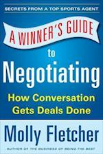 A Winner's Guide to Negotiating: How Conversation Gets Deals Done af Molly Fletcher