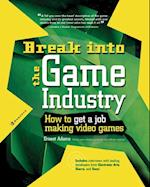 Break Into The Game Industry: How to Get A Job Making Video Games af Ernest Adams