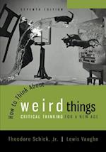 How to Think About Weird Things: Critical Thinking for a New Age (PHILOSOPHY AND RELIGION)