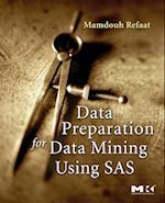 Data Preparation for Data Mining Using SAS (MORGAN KAUFMANN SERIES IN DATA MANAGEMENT SYSTEMS)