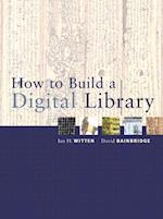 How to Build a Digital Library (Morgan Kaufmann Series in Multimedia Information and Systems)