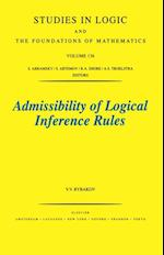 Admissibility of Logical Inference Rules (STUDIES IN LOGIC AND THE FOUNDATIONS OF MATHEMATICS)