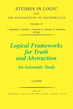 Logical Frameworks for Truth and Abstraction (STUDIES IN LOGIC AND THE FOUNDATIONS OF MATHEMATICS)