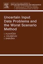 Uncertain Input Data Problems and the Worst Scenario Method (NORTH-HOLLAND SERIES IN APPLIED MATHEMATICS AND MECHANICS)