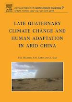 Late Quaternary Climate Change and Human Adaptation in Arid China (Developments In Quaternary Science)