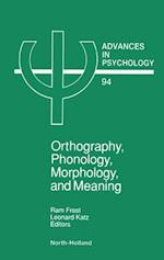 Orthography, Phonology, Morphology and Meaning (ADVANCES IN PSYCHOLOGY)