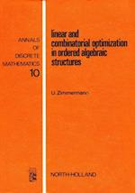 Linear and Combinatorial Optimization in Ordered Algebraic Structures (ANNALS OF DISCRETE MATHEMATICS)
