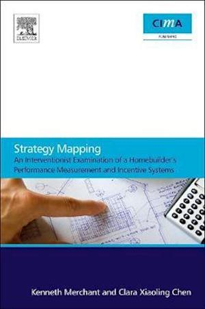 Strategy Mapping: An Interventionist Examination of a Homebuilder's Performance Measurement and Incentive Systems