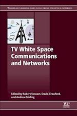 TV White Space Communications and Networks (Woodhead Publishing Series in Electronic and Optical Materials)