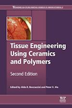 Tissue Engineering Using Ceramics and Polymers (Woodhead Publishing Series in Biomaterials)
