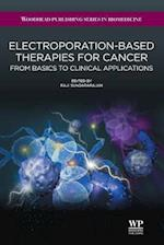Electroporation-Based Therapies for Cancer (Woodhead Publishing Series in Biomedicine)
