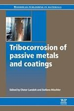 Tribocorrosion of Passive Metals and Coatings (Woodhead Publishing Series in Metals and Surface Engineering)