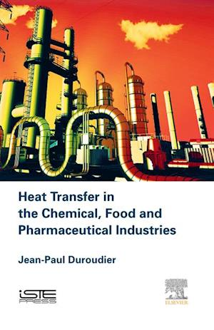 Heat Transfer in the Chemical, Food and Pharmaceutical Industries af Jean-Paul Duroudier