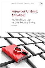 Resources Anytime, Anywhere: How Interlibrary Loan Becomes Resource Sharing (Chandos Information Professional Series)