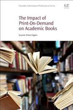 The Impact of Print-On-Demand on Academic Books (Chandos Information Professional Series)