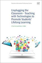 Unplugging the Classroom: Teaching with Technologies to Promote Students' Lifelong Learning Expertise and Professional E